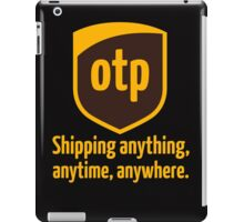 OTP - shipping anything, anytime, anywhere iPad Case/Skin