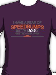 I have a fear of SPEEDBUMPS (3) T-Shirt