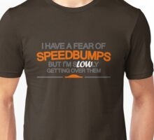 I have a fear of SPEEDBUMPS (3) Unisex T-Shirt
