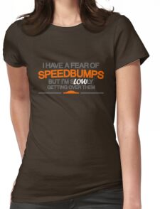 I have a fear of SPEEDBUMPS (3) Womens Fitted T-Shirt