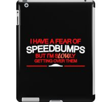 I have a fear of SPEEDBUMPS (5) iPad Case/Skin