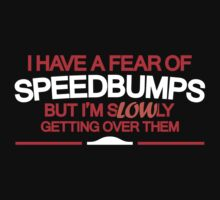 I have a fear of SPEEDBUMPS (5) by PlanDesigner