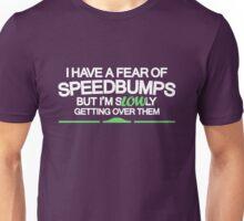 I have a fear of SPEEDBUMPS (7) Unisex T-Shirt