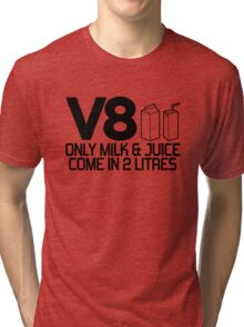 V8 - Only milk & juice come in 2 litres (2) Tri-blend T-Shirt