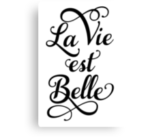 La vie est belle, life is beautiful Canvas Print