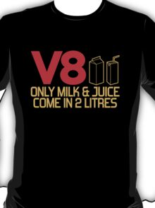 V8 - Only milk & juice come in 2 litres (3) T-Shirt