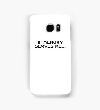 If memory serves me... Samsung Galaxy Case/Skin