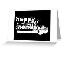happy mondays Greeting Card