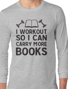 I workout so I can carry more books Long Sleeve T-Shirt
