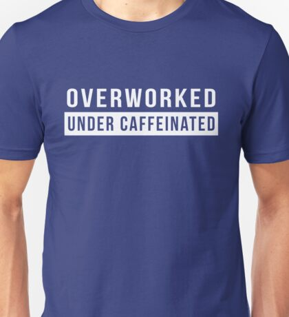 Overworked. Under Caffeinated Unisex T-Shirt