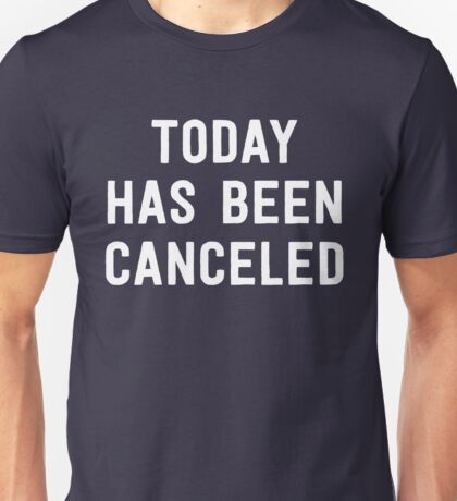 Today has been canceled Unisex T-Shirt