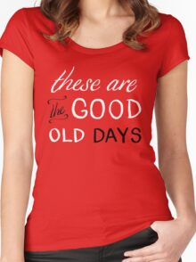 These Are The Good Old Days Women's Fitted Scoop T-Shirt