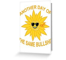 another day of the same bullshit Greeting Card