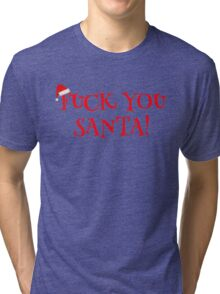 Santa Claus Holiday Happy New Year Merry Christmas Funny Sarcastic T-Shirts Tri-blend T-Shirt