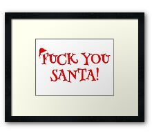 Santa Claus Holiday Happy New Year Merry Christmas Funny Sarcastic T-Shirts Framed Print