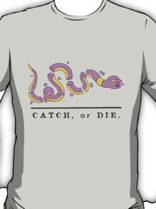 Catch, or Die T-Shirt