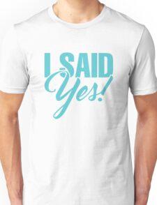 I Said Yes Bride Unisex T-Shirt