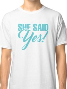 She Said Yes Bridesmaids Gift Classic T-Shirt
