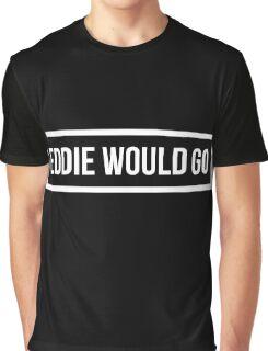 Eddie Would GO - Dark Background Graphic T-Shirt