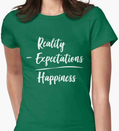Reality Minus Expectations Equals happiness Womens Fitted T-Shirt