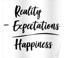 Reality Minus Expectations Equals happiness Poster