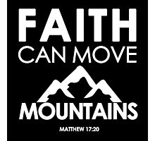 Faith Can Move Mountains Matthew 17:20 - Christian Gifts Photographic Print