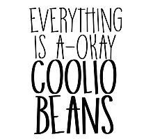 Everything Is A-Okay Coolio Beans  Photographic Print