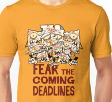 Fear The Coming Deadlines  Unisex T-Shirt