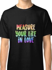 Measure Your Life In Love | Rent Classic T-Shirt