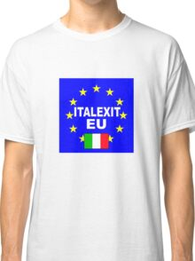 ITALEXIT Italy leave the EU Classic T-Shirt