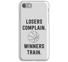 Losers Complain, Winners Train for Basketball iPhone Case/Skin