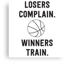 Losers Complain, Winners Train for Basketball Canvas Print