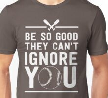 Be so good they can't ignore you - Baseball Unisex T-Shirt