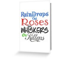 Raindrops On Roses And Whiskers On Kittens Greeting Card