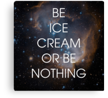 Be Ice Cream or Be Nothing - Ron Swanson Wisdom Canvas Print