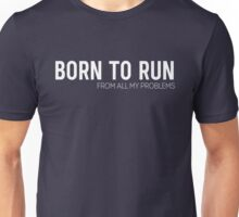 Born to run (from all my problems) Unisex T-Shirt