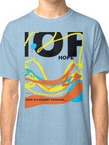 HOPE IS A RAILWAY CROSSING Classic T-Shirt
