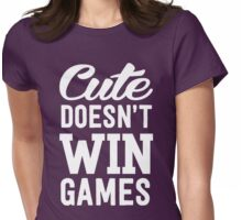 Cute doesn't win games Womens Fitted T-Shirt
