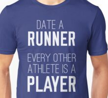 Date a runner. Every other athlete is a player Unisex T-Shirt