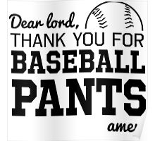 Dear Lord. Thank you for Baseball Pants. Amen Poster