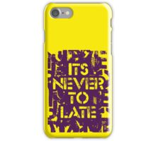 Its never to late iPhone Case/Skin