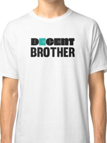 Decent Brother Funny and Cool Gift Design Classic T-Shirt