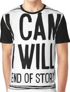 I CAN, I WILL, end of story! Graphic T-Shirt