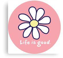 Life is Good Canvas Print
