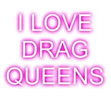 I LOVE DRAG QUEENS Photographic Print