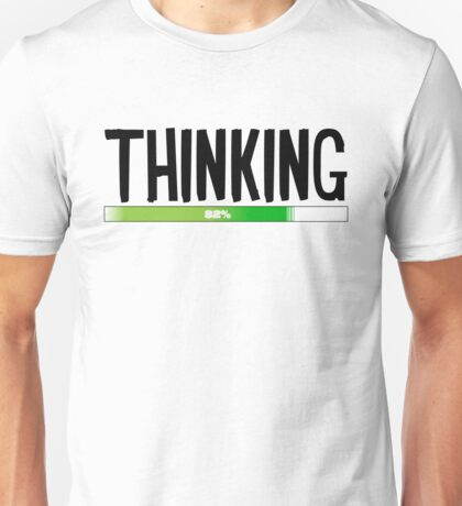 Thinking Process at 82% - cool funny and modern gifts design Unisex T-Shirt