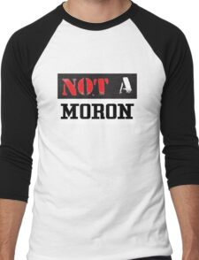 Not A Moron - cool funny and modern clothing design Men's Baseball ¾ T-Shirt