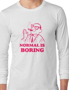 Normal Is Boring Funny Long Sleeve T-Shirt