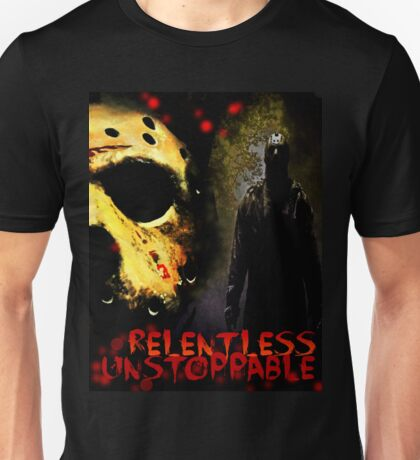 Relentless, Unstoppable ...Jason Voorhees original design by me Unisex T-Shirt