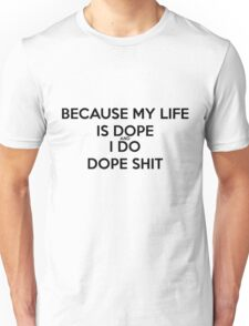 Because my life is dope  Unisex T-Shirt
